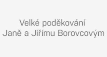 Velké poděkování Janě a Jiřímu Borovcovým